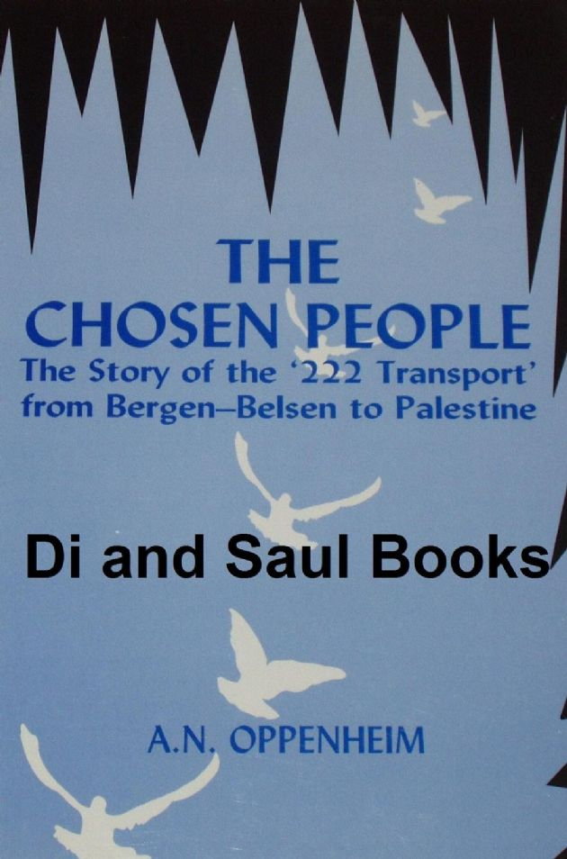 The Chosen People, by A.N. Oppenheim, subtitled 'The 222 Transport from Bergen-Belsen to Palestine'